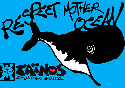 RESPECT MOTHER OCEAN BALEINES TAINOS GUADELOUPE